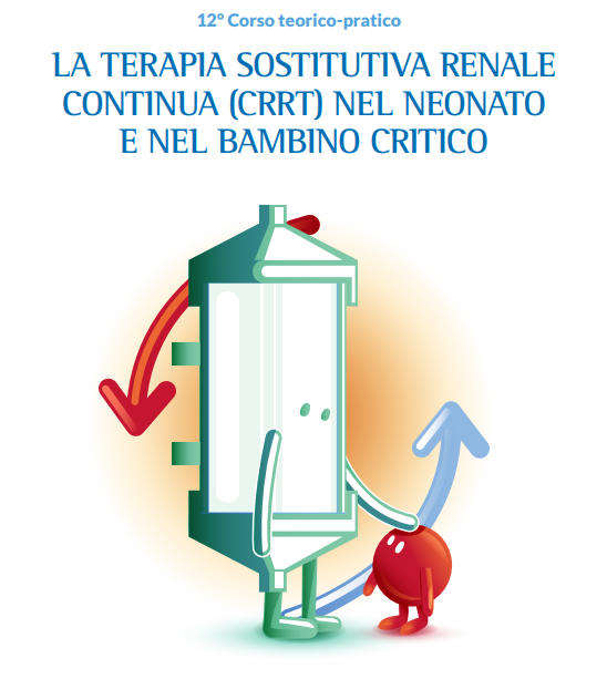 LA TERAPIA SOSTITUTIVA RENALE CONTINUA (CRRT) NEL NEONATO E NEL BAMBINO CRITICO  Roma, 23-24 maggio 2019